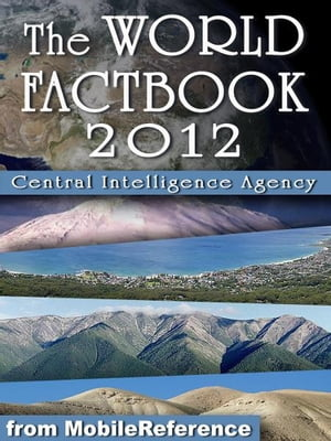 CIA World Factbook 2012: Complete Unabridged Edition. Detailed Country Maps and other information (Mobi Reference)