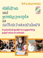 Children And Young People As Action Researchers: A Practical Guide To Supporting Pupil Voice In Schools by Rita Cheminais
