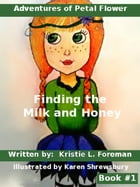 Adventures of Petal Flower: Finding the Milk and Honey Book #1 by Kristie L. Foreman