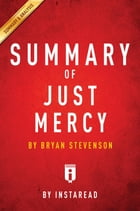 Summary of Just Mercy: By Bryan Stevenson , Includes Analysis by Instaread Summaries