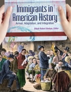 Immigrants in American History: Arrival, Adaptation, and Integration [4 volumes]: Arrival…