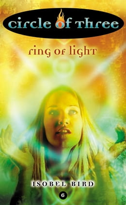 Book Circle of Three #6: Ring of Light by Isobel Bird