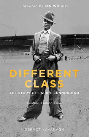 Different Class Football,  Fashion and Funk ? The Story of Laurie Cunningham