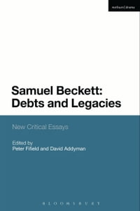 Samuel Beckett: Debts and Legacies: New Critical Essays