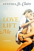 Love Lift Me by Synthia St. Claire