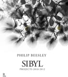 Sibyl: Projects 2010-2012 by Philip Beesley