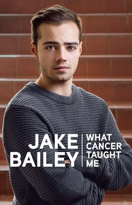 Book Jake Bailey:What Cancer Taught Me by Jake Bailey