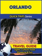 Orlando Travel Guide (Quick Trips Series): Sights, Culture, Food, Shopping & Fun by Jody Swift