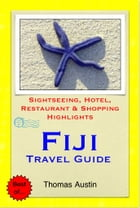 Fiji Travel Guide - Sightseeing, Hotel, Restaurant & Shopping Highlights (Illustrated) by Thomas Austin
