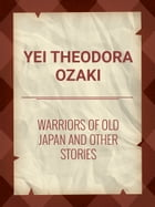 Warriors of Old Japan and Other Stories by Yei Theodora Ozaki