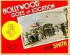 Hollywood Goes on Location by Leon Smith