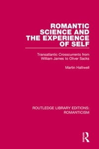 Romantic Science and the Experience of Self: Transatlantic Crosscurrents from William James to…