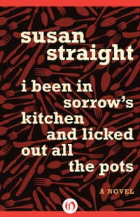 I Been in Sorrow's Kitchen and Licked Out All the Pots: A Novel