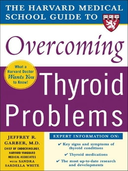 Book Harvard Medical School Guide to Overcoming Thyroid Problems by Garber, Jeffrey R.