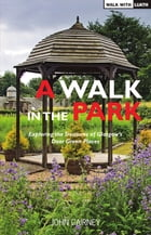 A Walk in the Park: Exploring the Treasures of Glasgow's Dear Green Places by John Cairney