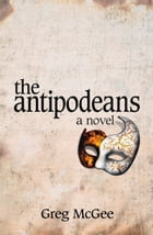 The Antipodeans: A Novel by Greg McGee