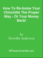 How To Re-home Your Chinchilla The Proper Way - Or Your Money Back! by Editorial Team Of MPowerUniversity.com