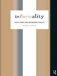 Informality: Social Theory and Contemporary Practice