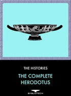 The Complete Herodotus: The Histories by Herodotus