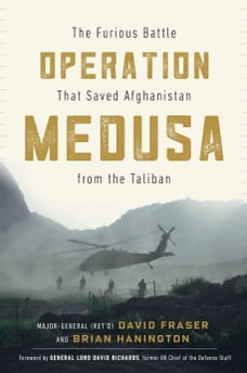 Operation Medusa: The Furious Battle That Saved Afghanistan from the Taliban