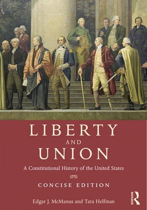 Liberty and Union A Constitutional History of the United States,  concise edition