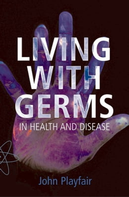Book Living with Germs: In health and disease by John Playfair