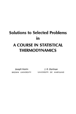 Book Solutions to Selected Problems in A Course in Statistical Thermodynamics by Joseph Kestin
