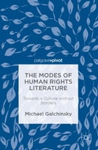 The Modes of Human Rights Literature: Towards a Culture without Borders by Michael Galchinsky