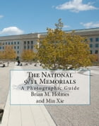 The National 9/11 Memorials - A Photographic Guide by Brian M. Holmes