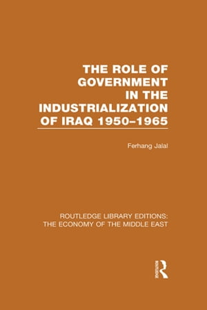 The Role of Government in the Industrialization of Iraq 1950-1965 (RLE Economy of Middle East)
