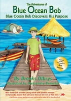 The Adventures of Blue Ocean Bob: Blue Ocean Bob Discovers His Purpose by Brooks Olbrys