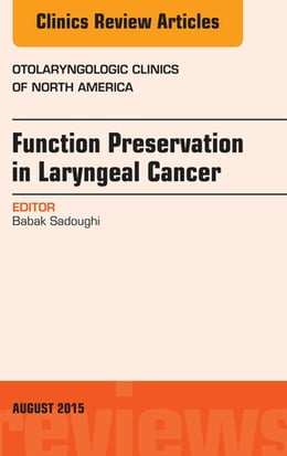 Book Function Preservation in Laryngeal Cancer, An Issue of Otolaryngologic Clinics of North America, E… by Babak Sadoughi, MD