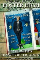 Maybe With a Chance of Certainty: Tales From Foster High Book One by John Goode