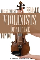 The Greatest Female Violinists of All Time: Top 100 by alex trostanetskiy