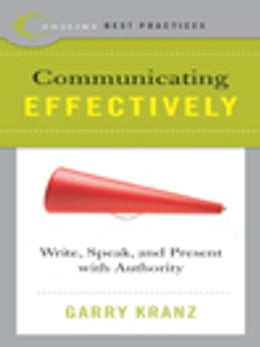 Book Best Practices: Communicating Effectively: Write, Speak, and Present with Authority by Garry Kranz