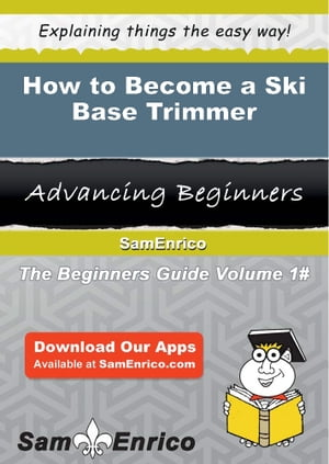 How to Become a Ski Base Trimmer: How to Become a Ski Base Trimmer by Siobhan Cowley