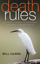 Death Rules: How Death Shapes Life on Earth, and What it Means For Us by Will Cairns