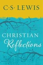 Christian Reflections by C. S. Lewis