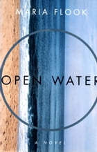 OPEN WATER: A Novel by Maria Flook