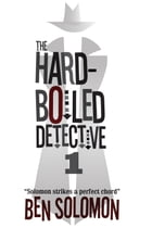 The Hard-Boiled Detective 1 by Ben Solomon