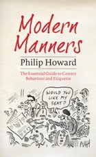 Modern Manners: The Essential Guide to Correct Behaviour and Etiquette by Philip Howard