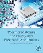 Polymer Materials for Energy and Electronic Applications by Huisheng Peng
