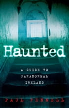 Haunted: A Guide to Paranormal Ireland by Paul Fennell