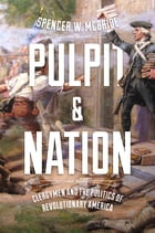 Pulpit and Nation: Clergymen and the Politics of Revolutionary America by Spencer W. McBride