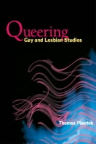 Queering Gay and Lesbian Studies by Thomas Piontek