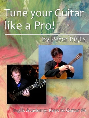 Tune your Guitar like a Pro! by Peter Inglis