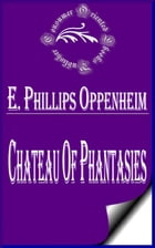 Chateau of Phantasies by E. Phillips Oppenheim