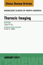 Thoracic Imaging, An Issue of Radiologic Clinics of North America, E-Book by Jane P. Ko, MD