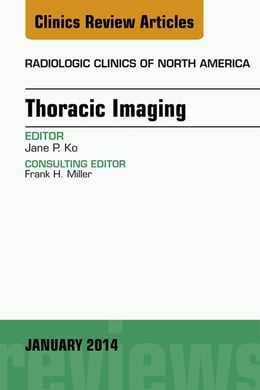 Book Thoracic Imaging, An Issue of Radiologic Clinics of North America, E-Book by Jane P. Ko, MD