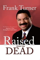 Raised from the Dead: The Personal Testimony of America's First Evangelical Anchorman